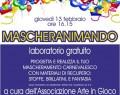 """Giovedì 13 Febbraio 2014: """"MASCHERANIMANDO"""" laboratorio creativo"""